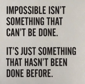 Impossible-isnt-something-that-cant-be-done.-Its-just-something-that-hasnt-been-done-before